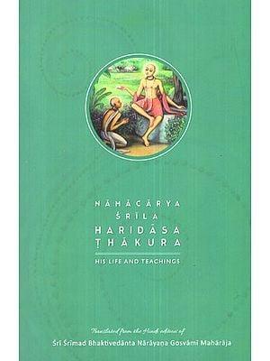 Namacharya Srila Haridasa Thakura (His Life and Teachings)