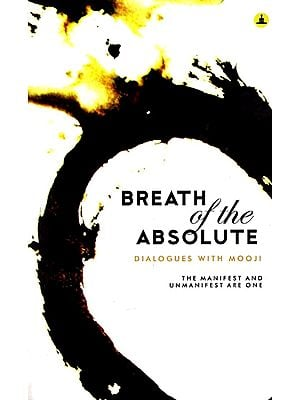 Breath of The Absolute- Dialogues with Mooji (The Manifest and Unmanifest are One)
