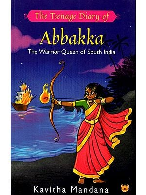 The Teenage Diary of Abbakka- The Warrior Queen of South India