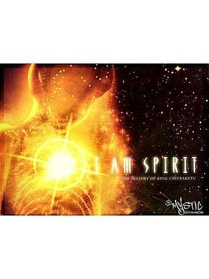 I am Spirit (The History of King Chitraketu)