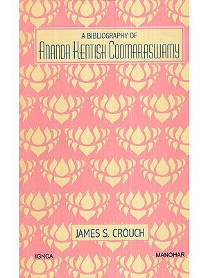 A Bibliography of Ananda Kentish Coomaraswamy