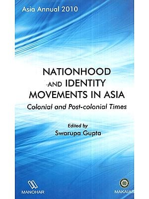 Asia Annual 2010- Nationhood and Identity Movements in Asia (Colonial and Post- Colonial Times)
