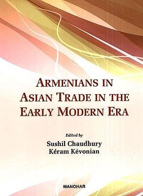 Armenians in Asian Trade in The Early Modern Era