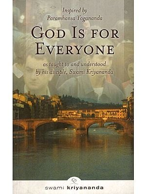 God is For Every One (As Taught to and Understood By His Disciple Inspired By Paramhansa Yogananda)