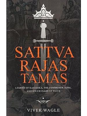 Sattva Rajas Tamas (Legend of Kanishka, The Commoner- King, and His Crusade of Faith)