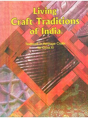 Living Craft Traditions of India (Textbook in Heritage Crafts for Class XI)