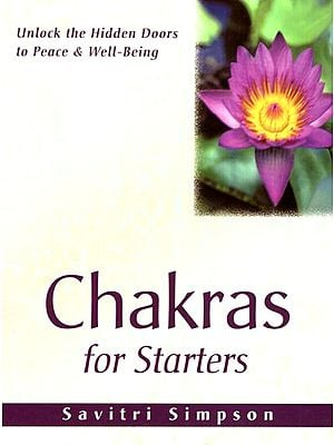 Chakras for Starters (Unlock the Hidden Doors to Peace and Well- Being)