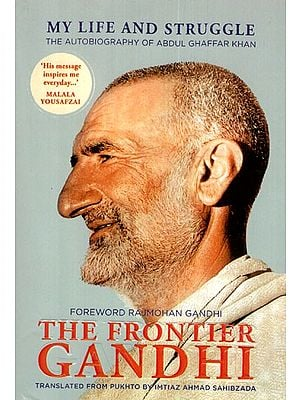 The Frontier Gandhi: My Life and Struggle- The Autobiography of Abdul Ghaffar Khan