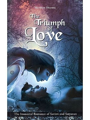 The Triumph of Love (The Immortal Romance of Savitri and Satyavan)