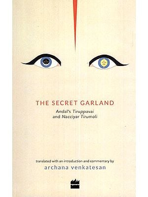 The Secret Garland (Andal's Tiruppavai and Nacciyar Tirumoli)