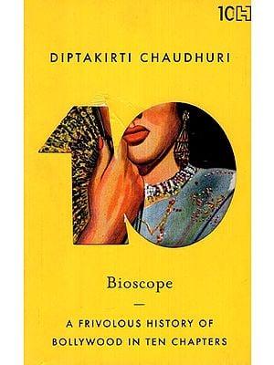 Bioscope (A Frivolous History of Bollywood in Ten Chapters)