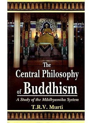 The Central Philosophy of Buddhism (A Study of the Madhyamika System)