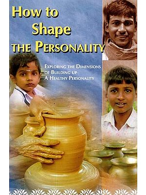 How to Shape the Personality (Exploring the Dimensions of Building Up a healthy Personality)