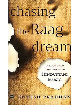 Chasing The Raag Dream (A Look into The World of Hindustani Music)