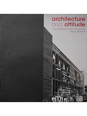 Architecture and Attitude (A Contemporary Indian Perspective Studio Archohm)