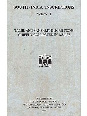 South India Inscriptions Volume I Tamil and Sanskrit Inscriptions Chiefly Collected In 1886-87