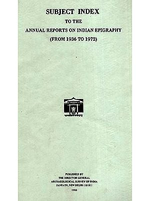 Subject Index to the Annual Reports on Indian Epigraphy (From 1936 to 1972)