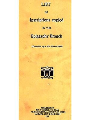 List of Inscriptions Copied By The Epigraphy Branch (Compiled upto 31 March 1938)