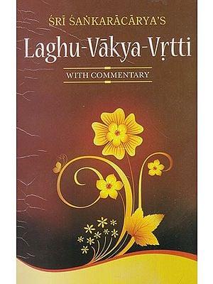 Sri Sankaracarya's Laghu- Vakya- Vrtti (With Commentary)