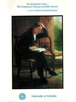 Reading Keats Today: Bi- Centenary Essays on John Keats