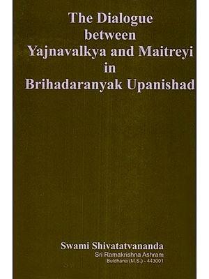 The Dialogue Between Yajnavalkya and Maitreyi in Brihadaranyak Upanishad