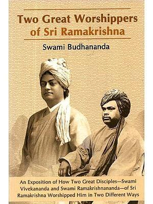 Two Great Worshippers of Sri Ramakrishna