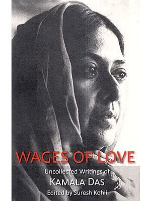 Wages of Love (Uncollected Writings of Kamala Das )