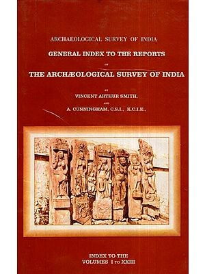 ASI General Index to the Reports of The Archaeological Survey of India (Volume I to XXIII)