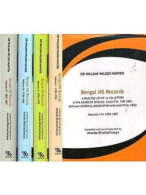 Bengal Ms Records (A Selected List of 14, 136 Letters in the Board of Revenue, Calcutta, 1782- 1807, With an Historical Dissertation and Analytical Index in Set of 4 Volumes)