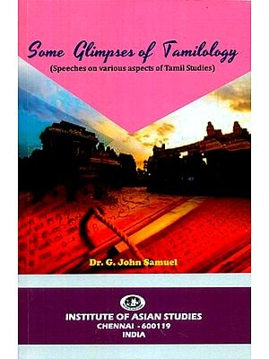 Some Glimpses Of Tamilology- Speeches on Various Aspects of Tamil Studies