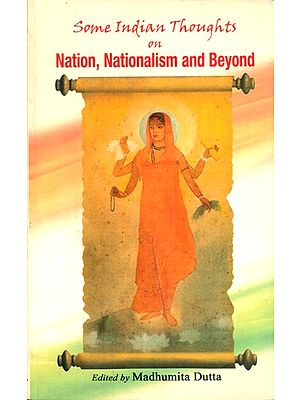 Some Indian Thoughts On Nation, Nationalism And Beyond