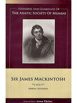 Sir James Mackintosh (Founders and Guardians of The Asiatic Society of Mumbai)