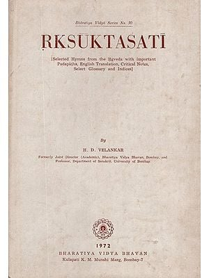 Rksuktasati- Selected Hymns From The Rgveda With Important Padapatha, English Translation, Critical Notes, Select Glossary and Indices (An Old and Rare Book)
