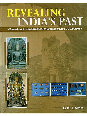 Revealing India's Past (Based on Archaeological Investigations, 2002-2018)