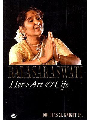 Balasaraswati (Her Art and Life)