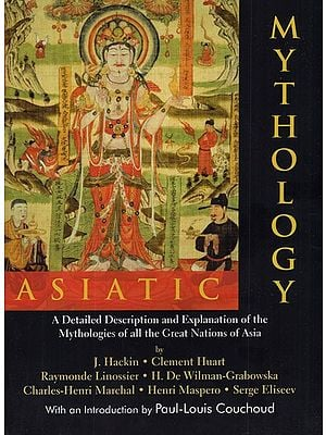 Asiatic Mythology- A Detailed Description and Explanation of The Mythologies of All The Great Nations of Asia