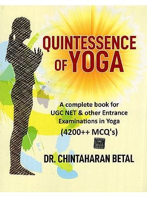 Quintessence of Yoga- A Complete Book For UGC NET and Other Entrance Examinations in Yoga