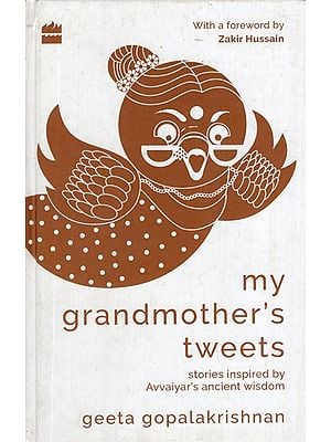 My Grandmother's Tweets- Stories Inspired by Avvaiyar's Ancient Wisdom