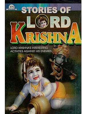 Stories of Lord Krishna (Lord Krishna's Interesting Activities Against His Enemies)