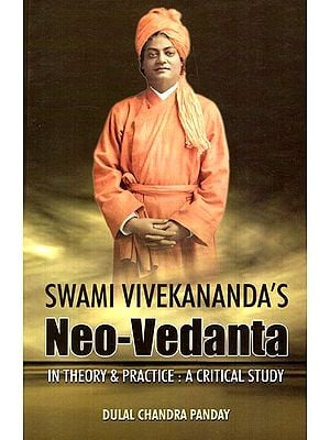 Swami Vivekananda's Neo- Vedanta In Theory and Practice : A Critical Study