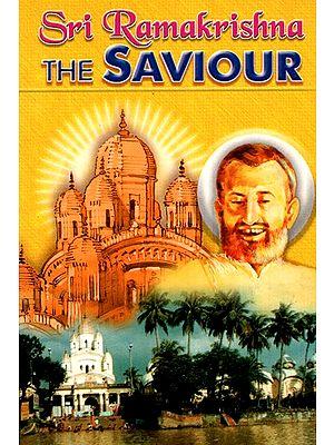 Sri Ramakrishna- The Saviour