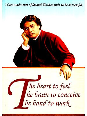 3 Commandments Of Swami Viveknanda To Be Successful- The Heart To Feel The Brain Ton Conceive The Hand To Work