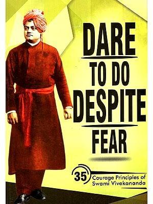 Dare To Do Despite (35 Courage Principles Of Swami Vivekananda)