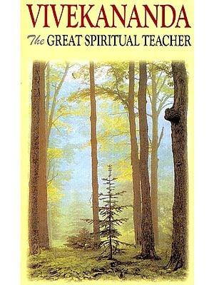 Vivekananda- The Great Spiritual Teacher