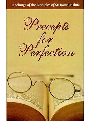 Precepts For Perfection (Teachings of the Disciples of Sri Ramakrishna)