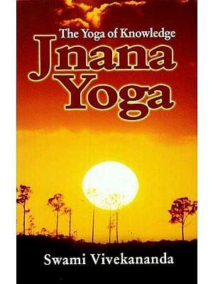 Jnana Yoga (The Yoga of Knowledge)