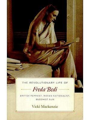 Freda Bedi (British Feminist, Indian Nationalist, Buddhist Nun)