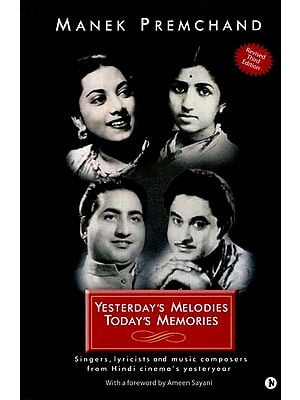 Yesterday's Melodies Today's Memories (Singers, Lyricists and Music Composers From Hindi Cinema's Yesteryear)