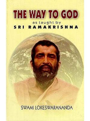 The Way To God (As Taught By Sri Ramakrishna)
