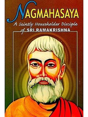 Nagmahasaya (A Saintly Householder Disciple of Sri Ramakrishna)